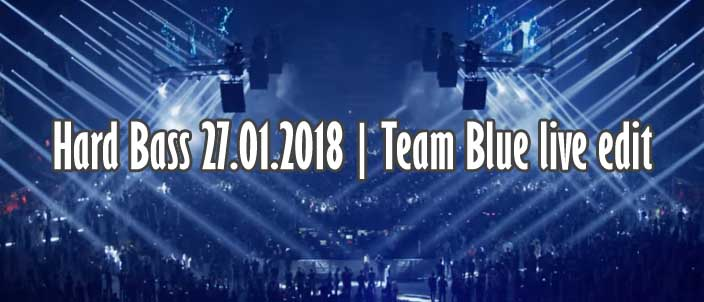 Hard Bass 27.01.2018 - Team Blue live edit