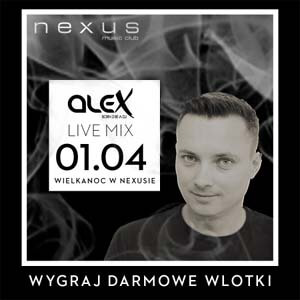 NEXUS Music Club, Drawski Młyn - DJ ALEX (01.04.2018)