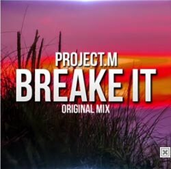 Project.M - Break It (Original Mix)