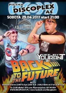 Discoplex A4, Pietna - Back To The Future - Omen & Yourant, DJ PHOBIA (29.04.2017)