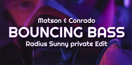 Matson & Conrado - Bouncing Bass (Radius Sunny private Edit)