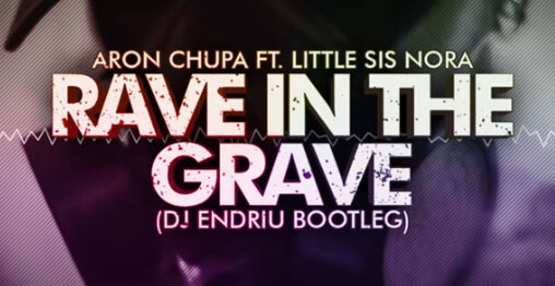 Aronchupa Little Sis Nora - Rave in the grave (DJ ENDRIU BOOTLEG)