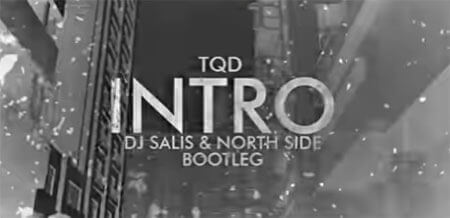 TQD - INTRO (DJ SALIS NORTH SIDE BOOTLEG)