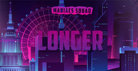 Maniacs Squad - Longer