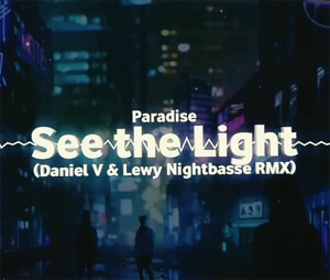 Paradise - See The Light (Daniel V & LEWY NIGHTBASSE RMX)