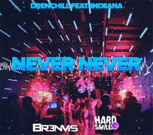 Drenchill feat. Indiiana - Never Never (DJ HardSmile x BR3NVIS Bootleg 2020)