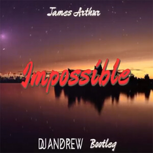 James Arthur - Impossible (DJ Andrew Bootleg)