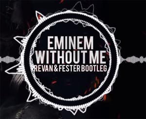 Eminem - Without Me (REVAN & FESTER Bootleg)