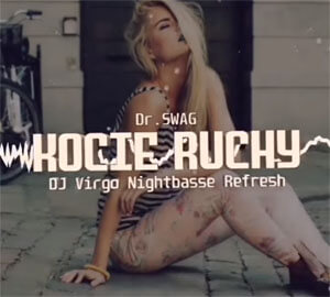 Dr.SWAG - KOCIE RUCHY (DJ VIRGO NIGHTBASSE REFRESH)