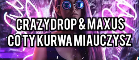 CrazyDrop x Maxus - Co Ty Kurwa Miauczysz (Original Mix)