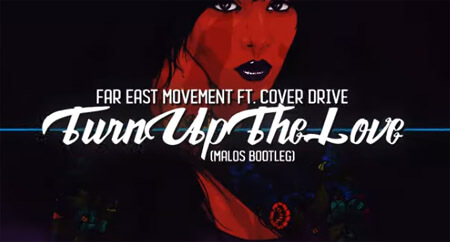 Far East Movement ft. Cover Drive - Turn Up The Love (MALOS Bootleg)